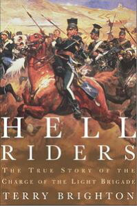 Hell RidersThe True Story of the Charge of the Light Brigade【電子書籍】[ Terry Brighton ]