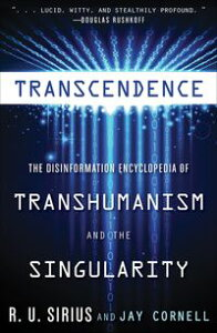 TranscendenceThe Disinformation Encyclopedia of Transhumanism and the Singularity【電子書籍】[ R.U. Sirius ]