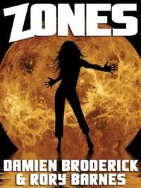 Zones: A Science Fiction Novel【電子書籍】[ Damien Broderick ]