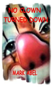 No Clown Turned Down【電子書籍】[ Mark Abel ]
