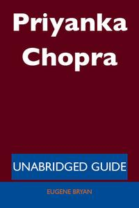 Priyanka Chopra - Unabridged Guide【電子書籍】[ Eugene Bryan ]