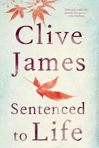 Sentenced to Life: Poems【電子書籍】[ Clive James ]