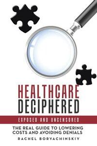 Healthcare DecipheredExposed and Uncensored【電子書籍】[ Rachel Boryachinskiy ]
