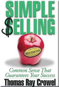 Simple Selling: Common Sense That Guarantees Your Success【電子書籍】[ Thomas Ray Crowel ]