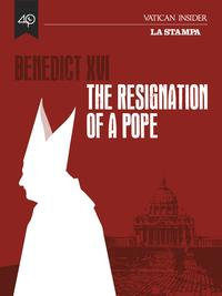 Benedict XVI, the resignation of a Pope【電子書籍】[ AA.VV. ]