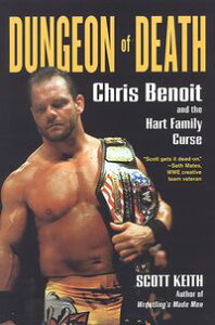 Dungeon of Death:Chris Benoit and the Hart Family Curse【電子書籍】[ Scott Keith ]