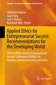 Applied Ethics for Entrepreneurial Success: Recommendations for the Developing World2018 Griffiths School of Management Annual Conference (GSMAC) on Business, Entrepreneurship and Ethics【電子書籍】