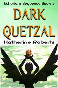Dark QuetzalEchorium Sequence, #3【電子書籍】[ Katherine Roberts ]