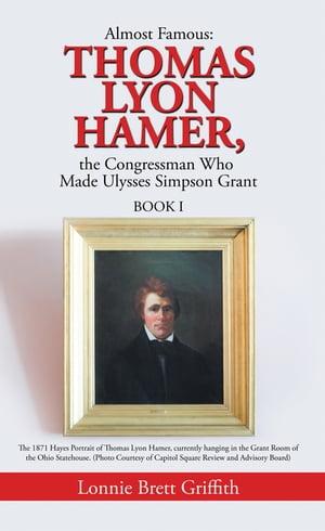 洋書, FICTION & LITERTURE Almost Famous: Thomas Lyon Hamer, the Congressman Who Made Ulysses Simpson GrantBook I Lonnie Brett Griffith