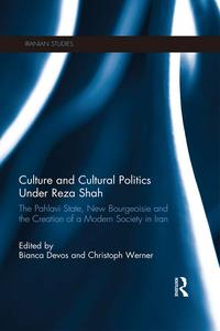 Culture and Cultural Politics Under Reza ShahThe Pahlavi State, New Bourgeoisie and the Creation of a Modern Society in Iran【電子書籍】