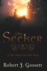 The SeekerA Tale of Post Civil War Texas【電子書籍】[ Robert J. Gossett ]