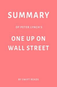 Summary of Peter Lynch's One Up on Wall Street by Swift Reads【電子書籍】[ Swift Reads ]