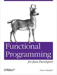Functional Programming for Java DevelopersTools for Better Concurrency, Abstraction, and Agility【電子書籍】[ Dean Wampler ]