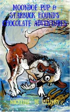 Moondoe Pup and Starbuck Hound's Chocolate Adventures【電子書籍】[ Michelle de Villiers ]