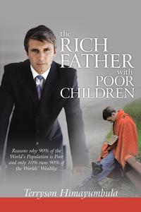 The Rich Father with Poor ChildrenReasons Why 90% of the World Population Is Poor and Only 10% Runs 90% of the Worlds' Wealthy【電子書籍】[ Terryson Himayumbula ]