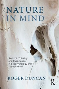 Nature in MindSystemic Thinking and Imagination in Ecopsychology and Mental Health【電子書籍】[ Roger Duncan ]