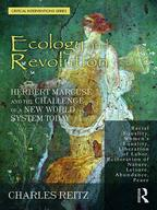 Ecology and RevolutionHerbert Marcuse and the Challenge of a New World System Today【電子書籍】[ Charles Reitz ]