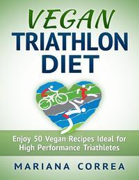 Vegan Triathlon Diet【電子書籍】[ Mariana Correa ]