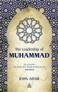 The Leadership of Muhammad【電子書籍】[ John Adair ]