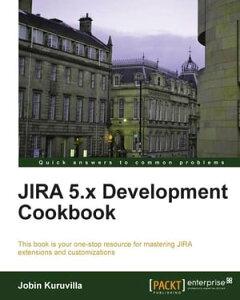 JIRA 5.x Development Cookbook【電子書籍】[ Jobin Kuruvilla ]