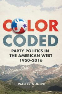 Color CodedParty Politics in the American West, 1950?2016【電子書籍】[ Walter Nugent ]