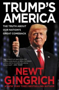 Trump's AmericaThe Truth about Our Nation's Great Comeback【電子書籍】[ Newt Gingrich ]