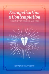 Evangelization & ContemplationThe Gifts of Pope Francis and Saint Teresa【電子書籍】[ Reverend Tracy O'Sullivan, O. Carm ]