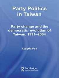 Party Politics in TaiwanParty Change and the Democratic Evolution of Taiwan, 1991-2004【電子書籍】[ Dafydd Fell ]