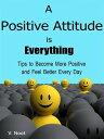 楽天Kobo電子書籍ストアで買える「A Positive Attitude is EverythingTips to Become More Positive and Feel Better Every Day【電子書籍】[ V. Noot ]」の画像です。価格は109円になります。
