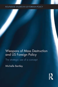 Weapons of Mass Destruction and US Foreign PolicyThe strategic use of a concept【電子書籍】[ Michelle Bentley ]