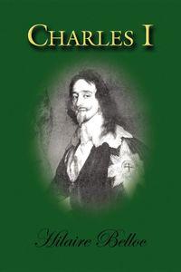Charles I【電子書籍】[ Hilaire Belloc ]