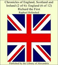 Chronicles of England, Scotland and Ireland (2 of 6): England (6 of 12) Richard the First【電子書籍】[ Raphael Holinshed ]