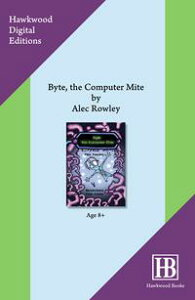 Byte, The Computer Mite【電子書籍】[ Alec Rowley ]