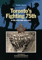 Toronto's Fighting 75th in the Great War 1915?1919A Prehistory of the Toronto Scottish Regiment (Queen Elizabeth The Queen Mother's Own)【電子書籍】[ Timothy J. Stewart ]