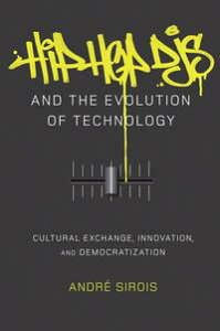 Hip Hop DJs and the Evolution of TechnologyCultural Exchange, Innovation, and Democratization【電子書籍】[ Andr? Sirois ]