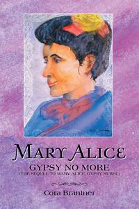 Mary AliceGypsy No More (The Sequel to Mary Alice, Gypsy Nurse)【電子書籍】[ Cora Brantner ]