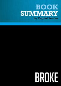 Summary of Broke: The Plan to Restore Our Trust, Truth and Treasure - Glenn Beck【電子書籍】[ Capitol Reader ]