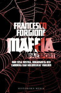 Maffia p? export : hur Cosa Nostra, 'ndranghetan och camorran har koloniserat v?rlden【電子書籍】[ Francesco Forgione ]