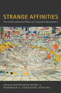 Strange AffinitiesThe Gender and Sexual Politics of Comparative Racialization【電子書籍】