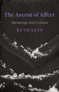 The Ascent of AffectGenealogy and Critique【電子書籍】[ Ruth Leys ]