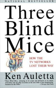 Three Blind MiceHow the TV Networks Lost Their Way【電子書籍】[ Ken Auletta ]