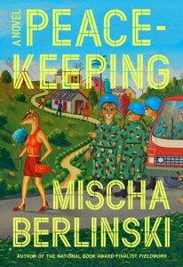 PeacekeepingA Novel【電子書籍】[ Mischa Berlinski ]