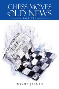 Chess Moves on Old NewsPart Two【電子書籍】[ Wayne Jasmin ]