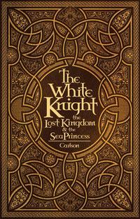 The White Knight, the Lost Kingdom, and the Sea Princess【電子書籍】[ Judy Carlson ]