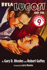 Bela Lugosi and the Monogram Nine【電子書籍】[ Gary D. Rhodes ]