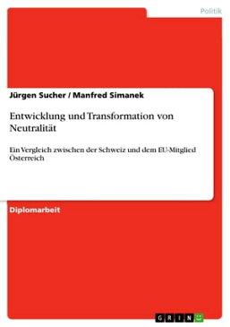 Entwicklung und Transformation von Neutralit?tEin Vergleich zwischen der Schweiz und dem EU-Mitglied ?sterreich【電子書籍】[ J?rgen Sucher ]
