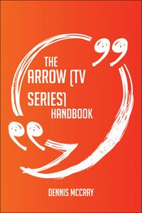 The Arrow (TV series) Handbook - Everything You Need To Know About Arrow (TV series)【電子書籍】[ Dennis Mccray ]