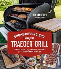 Showstopping BBQ with Your Traeger GrillStandout Recipes for Your Wood Pellet Cooker from an Award-Winning Pitmaster【電子書籍】[ Ed Randolph ]