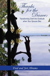 Thanks for the Dance: Transforming Grief into Gratitude When Your Spouse Dies【電子書籍】[ Fred Abrams ]