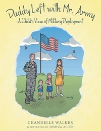 Daddy Left with Mr. ArmyA Child's View of Military Deployment【電子書籍】[ Chandelle Walker ]